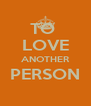 TO  LOVE ANOTHER PERSON  - Personalised Poster A4 size