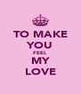 TO MAKE YOU FEEL MY LOVE - Personalised Poster A4 size