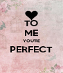 TO ME YOU'RE PERFECT  - Personalised Poster A4 size