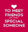 TO MEET FRIENDS OR THAT SPECIAL SOMEONE - Personalised Poster A4 size