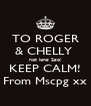 TO ROGER & CHELLY  not long 2go! KEEP CALM! From Mscpg xx - Personalised Poster A4 size