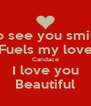 To see you smile Fuels my love Candace I love you Beautiful - Personalised Poster A4 size