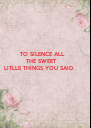 TO SILENCE ALL               THE SWEET    - Personalised Poster A4 size