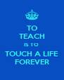 TO TEACH IS TO  TOUCH A LIFE FOREVER - Personalised Poster A4 size
