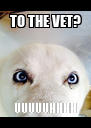 TO THE VET? UUUUUHHHH - Personalised Poster A4 size