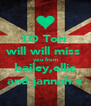TO Tori  will will miss  you from bailey,ellie and jannah x - Personalised Poster A4 size