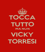 TOCCA TUTTO MA NON VICKY TORRESI - Personalised Poster A4 size