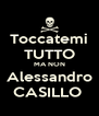 Toccatemi TUTTO MA NON Alessandro CASILLO  - Personalised Poster A4 size