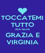 TOCCATEMI TUTTO MA NON GRAZIA E VIRGINIA - Personalised Poster A4 size