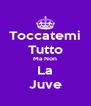 Toccatemi Tutto Ma Non La Juve - Personalised Poster A4 size