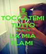 TOCCATEMI TUTTO MA NON  LA MIA FLAMI  - Personalised Poster A4 size