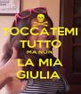TOCCATEMI TUTTO MA NON  LA MIA GIULIA  - Personalised Poster A4 size