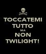 TOCCATEMI TUTTO MA NON TWILIGHT! - Personalised Poster A4 size
