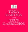 TODA GAROTA TEM SEUS CAPRICHOS - Personalised Poster A4 size