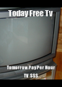 Today Free Tv Tomorrow Pay Per Hour TV  $$$ - Personalised Poster A4 size