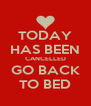 TODAY HAS BEEN CANCELLED GO BACK TO BED - Personalised Poster A4 size