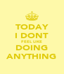 TODAY I DONT FEEL LIKE DOING ANYTHING - Personalised Poster A4 size