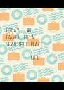 today I will   travel to a   beautiful place,             LIFE - Personalised Poster A4 size