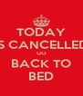 TODAY IS CANCELLED GO BACK TO BED - Personalised Poster A4 size