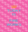 TODAY IS  FIRE WORKS - Personalised Poster A4 size