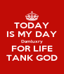 TODAY IS MY DAY Damluxry FOR LIFE TANK GOD - Personalised Poster A4 size