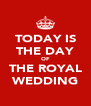 TODAY IS THE DAY OF THE ROYAL WEDDING - Personalised Poster A4 size