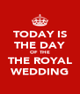 TODAY IS THE DAY OF THE THE ROYAL WEDDING - Personalised Poster A4 size