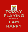 TODAY PLAYING BENFICA I AM HAPPY - Personalised Poster A4 size