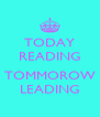 TODAY READING  TOMMOROW LEADING - Personalised Poster A4 size