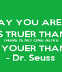 """""""TODAY YOU ARE YOU, THAT IS TRUER THAN TRUE. THERE IS NO ONE ALIVE WHO IS YOUER THAN YOU."""" - Dr. Seuss - Personalised Poster A4 size"""