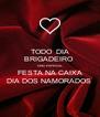 TODO  DIA BRIGADEIRO  COM ESPECIAL FESTA NA CAIXA DIA DOS NAMORADOS  - Personalised Poster A4 size