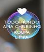 TODO MUNDO AMA CHEIRINHO DE ROUPA LIMPA - Personalised Poster A4 size