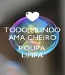 TODO MUNDO AMA CHEIRO DE ROUPA LIMPA - Personalised Poster A4 size