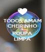 TODOS AMAM CHEIRINHO DE ROUPA LIMPA - Personalised Poster A4 size