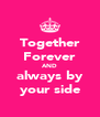 Together Forever AND always by your side - Personalised Poster A4 size