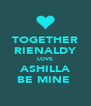 TOGETHER RIENALDY LOVE ASHILLA BE MINE  - Personalised Poster A4 size