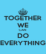 TOGETHER WE CAN  DO EVERYTHING - Personalised Poster A4 size