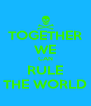 TOGETHER WE CAN RULE THE WORLD - Personalised Poster A4 size