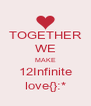 TOGETHER WE MAKE 12Infinite love{}:* - Personalised Poster A4 size