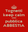 Tognetti keep calm AND pubblica ABBESTIA - Personalised Poster A4 size