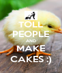 TOLL PEOPLE AND MAKE CAKES :) - Personalised Poster A4 size