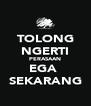 TOLONG NGERTI PERASAAN EGA  SEKARANG - Personalised Poster A4 size