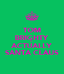 TOM BRIGHTY IS ACTUALLY SANTA CLAUS - Personalised Poster A4 size