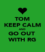 TOM KEEP CALM AND GO OUT  WITH RG - Personalised Poster A4 size