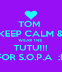 TOM  KEEP CALM & WEAR THE  TUTU!!! FOR S.O.P.A  :P - Personalised Poster A4 size