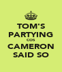TOM'S PARTYING COS CAMERON SAID SO - Personalised Poster A4 size