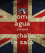 toma agua porque nathalie te salo - Personalised Poster A4 size