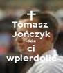 Tomasz  Jończyk idzie  ci wpierdolić - Personalised Poster A4 size