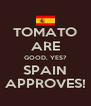 TOMATO ARE GOOD, YES? SPAIN APPROVES! - Personalised Poster A4 size