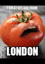 TOMATOES ARE FROM  LONDON - Personalised Poster A4 size